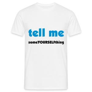 'tell me someYOURSELFthing' T-Shirt - Men's T-Shirt