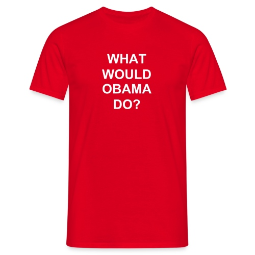 WHAT WOULD OBAMA DO? - Men's T-Shirt