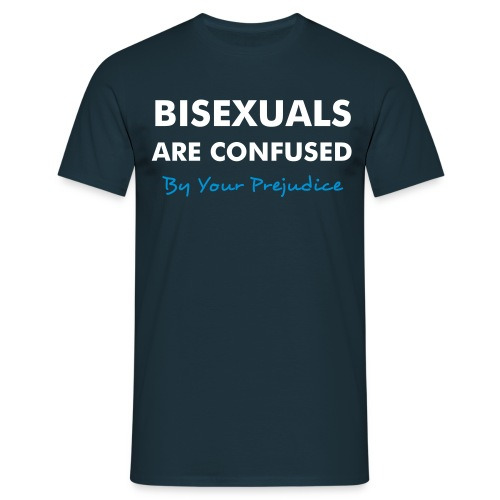 Bisexuals are Confused - Men's T-Shirt