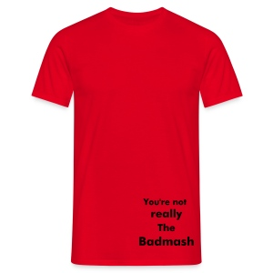 You're not really The Badmash - Men's T-Shirt