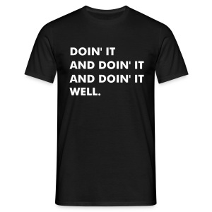 DOIN' IT AND DOIN' IT AND DOIN' IT WELL - Men's T-Shirt