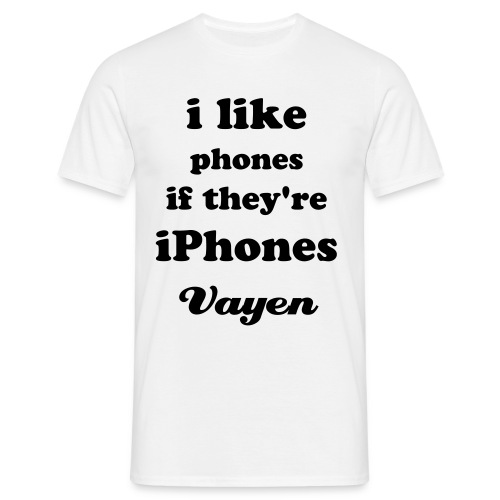 I like phones if they're iPhones - Men's T-Shirt