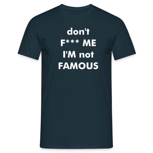 don't F*** ME i'm not FAMOUS - T-shirt Homme