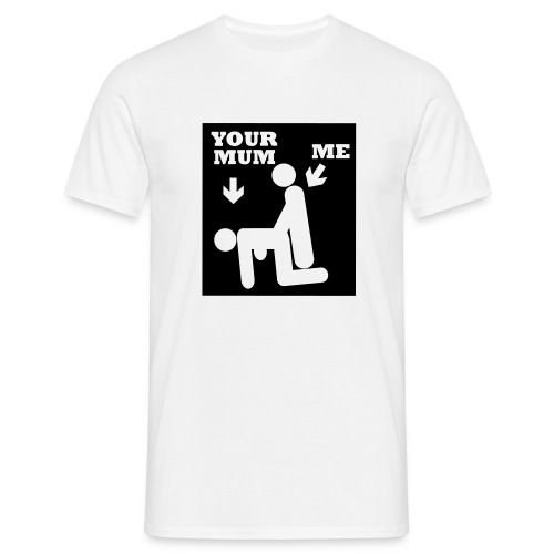 your mum and me - Men's T-Shirt