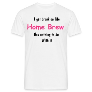 Home Brew drumk on life Gents  cotton T Shirt Choose your Text and colour - Men's T-Shirt
