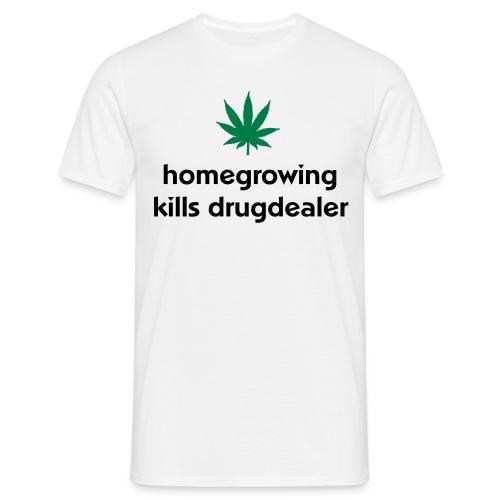 Homegrowing Kills Drugdealer - Miesten t-paita