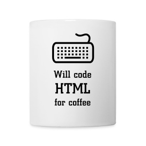 Will code HTML for coffee... - Tasse