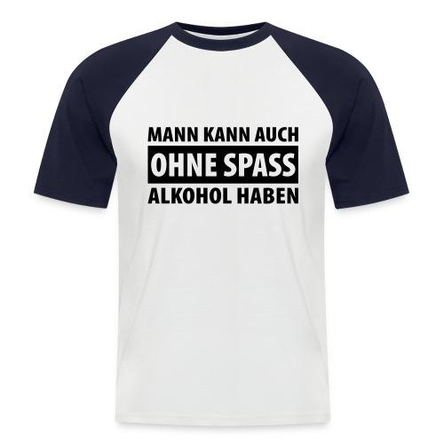 Ohne Spass - Männer Baseball-T-Shirt