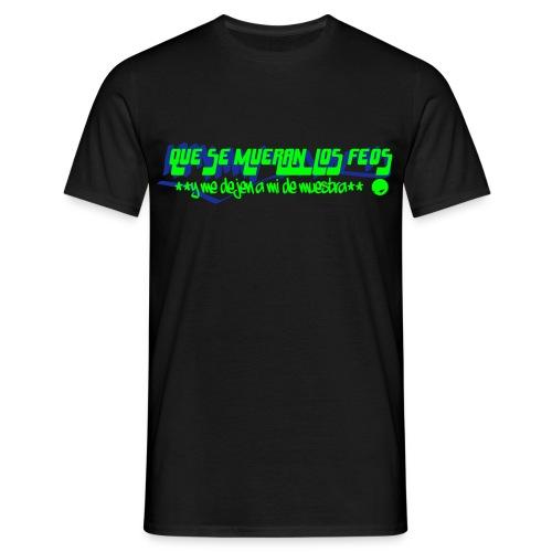 Que se mueran los feos y me dejen a mi de muestra M2 - Camiseta hombre