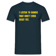 T-Shirts ~ Men's T-Shirt ~ I listen to bands that don't even exist yet