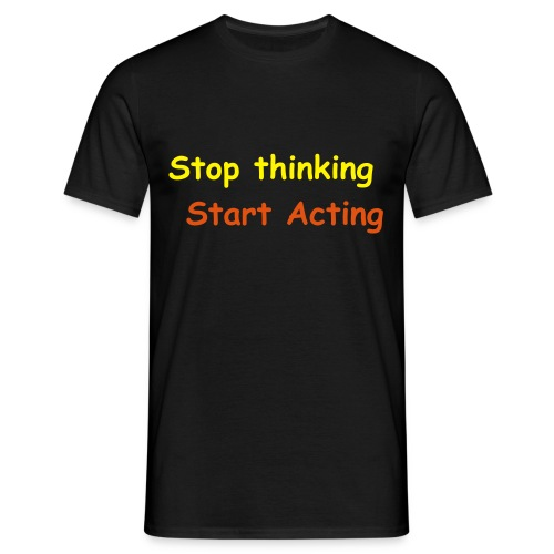 Stop Thinking T-Shirt - Men's T-Shirt