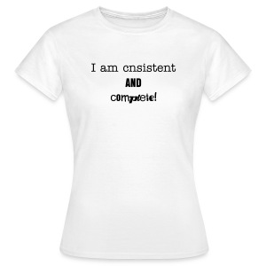Consistent and complete - Frauen T-Shirt
