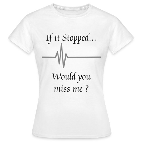 If it Stopped, would you love me? - Frauen T-Shirt
