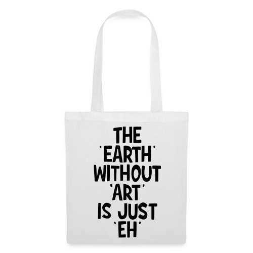 'EARTH' WITHOUT 'ART' - bag - Tote Bag