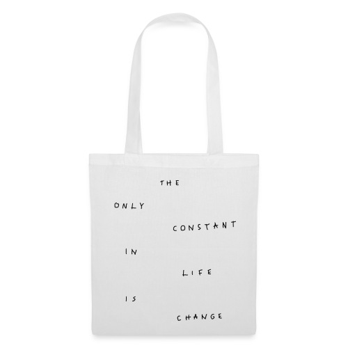 THE ONLY CONSTANT IN LIFE - bag - Tote Bag