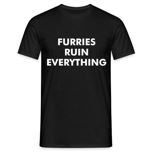 Furries Ruin Everything - Men's T-Shirt