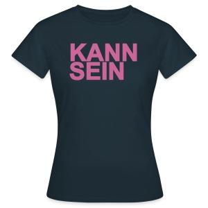 KANN SEIN - Frauen T-Shirt