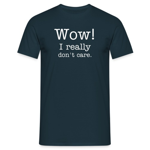 Wow, I really don't care - Men's T-Shirt