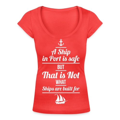 Lady - A Ship in Port is safe - Frauen T-Shirt mit U-Ausschnitt