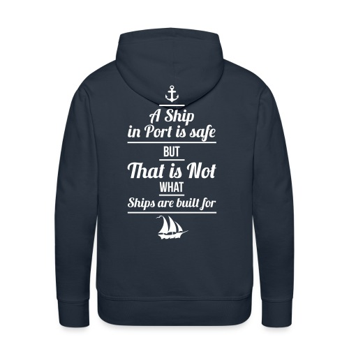 Matrose - A Ship in Port is safe - Männer Premium Hoodie