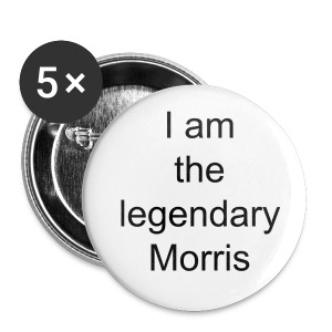 I am the legendary Morris : Small Badge - Buttons small 25 mm