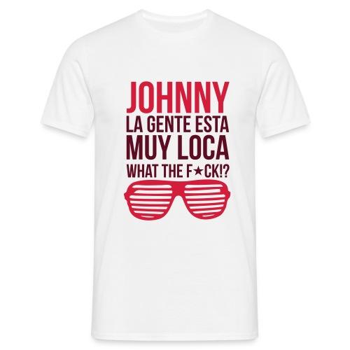 JOHNNY LA GENTE ESTA MUY LOCA (Mann) - Männer T-Shirt