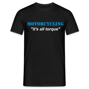 Motorcycling - it's all torque - Men's T-Shirt