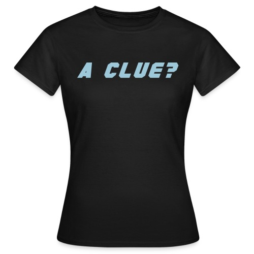 Girl's A CLUE (BROX) - Women's T-Shirt