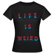 T-Shirts ~ Women's T-Shirt ~ Girl's LIFE IS WEIRD