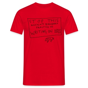 Stop Writing On Dogs - Men's T-Shirt
