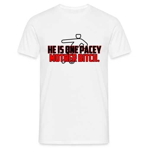 He Is One Pacey Mother Bitch - Men's T-Shirt