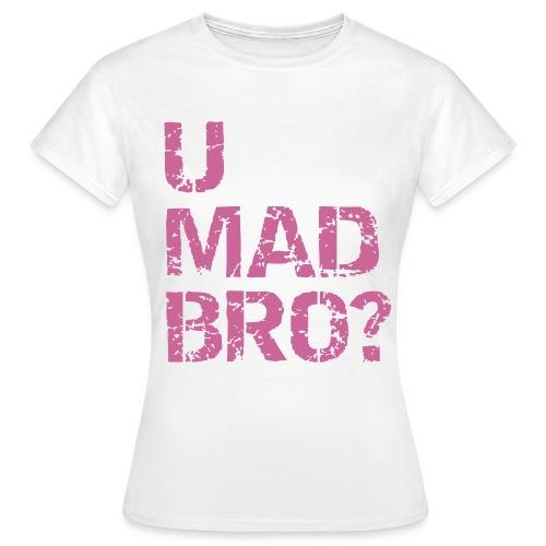U MAD BRO - T-skjorte for kvinner