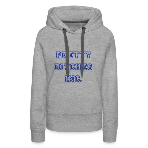 Pretty b*itches inc college hoodie - Women's Premium Hoodie