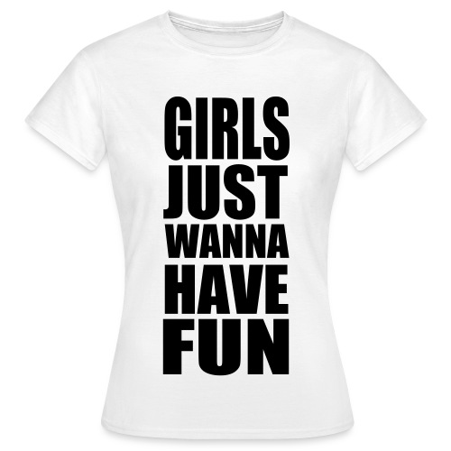 girls wanna have fun  - Dame-T-shirt