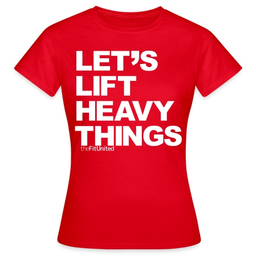 Let's lift heavy Things - White - Women's T-Shirt
