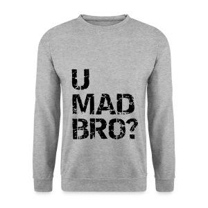 U Mad Bro? Jumper - Men's Sweatshirt