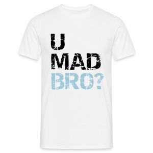 U mad bro? - Mannen T-shirt