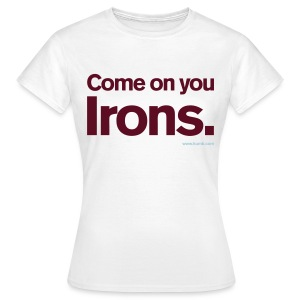 Come on you Irons - Women's T-Shirt