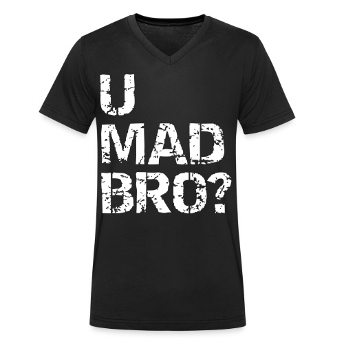 U Mad Bro V T-Shirt Black. - Men's Organic V-Neck T-Shirt by Stanley & Stella