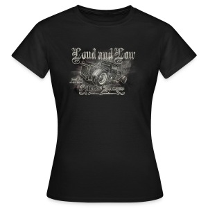 Loud and Low - Frauen T-Shirt