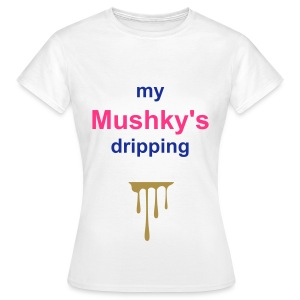 Dripping mushky - Women's T-Shirt