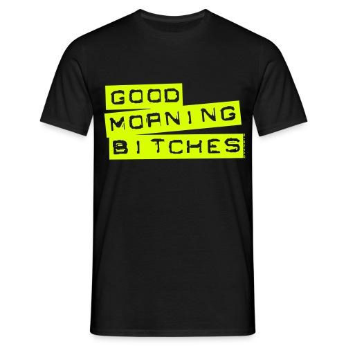 Good morning Bitches T-Shirt - Männer T-Shirt