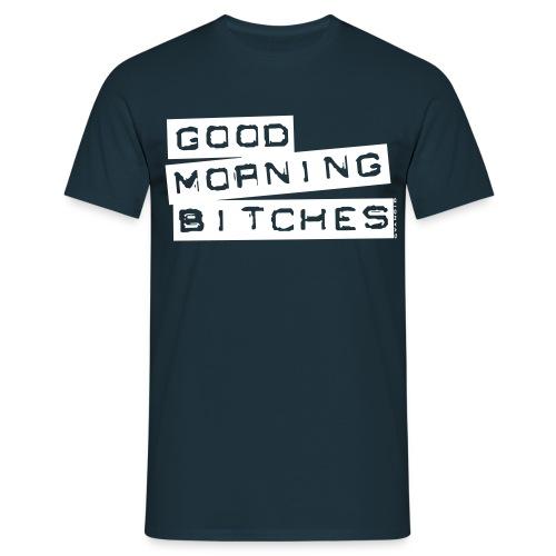 Good morning Bitches T-Shirt white - Männer T-Shirt