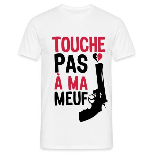 Touche pas a ma meuf - T-shirt Homme