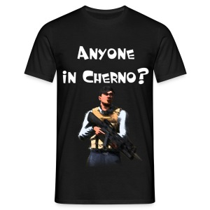 Anyone in Cherno? - Normal - Männer T-Shirt