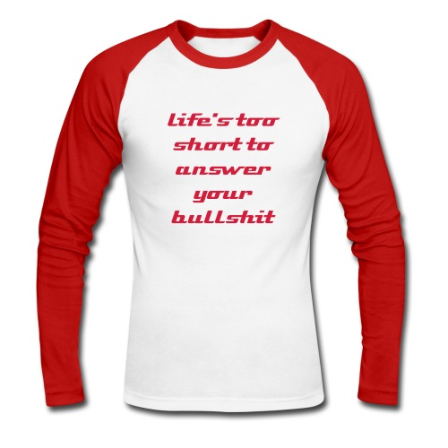 life's too short to answer your bullshit - Maglia da baseball a manica lunga da uomo
