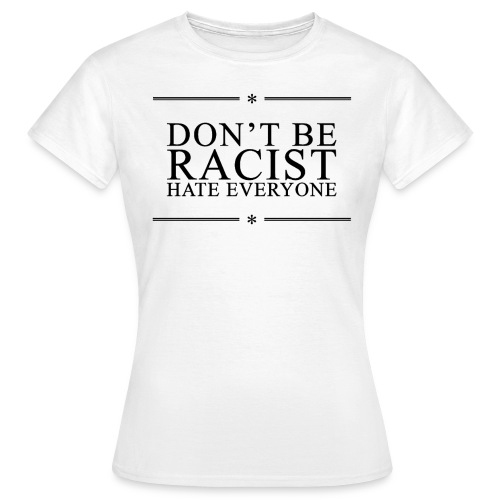 Don't Be Racist, Hate Everyone (white) girlie - T-shirt Femme