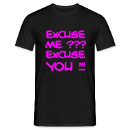 T-Shirts ~ Men's T-Shirt ~ Excuse Me? Excuse You! T-Shirt