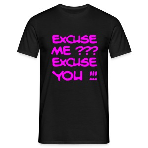 Excuse Me? Excuse You! T-Shirt - Men's T-Shirt