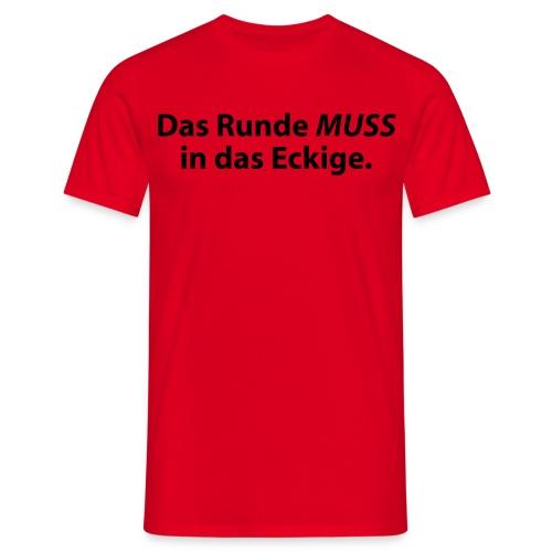 Das Runde muss in das... - Männer T-Shirt